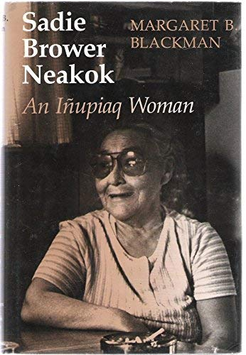 Sadie Brower Neakok - An Inupiaq Woman: Blackman Margaret B.