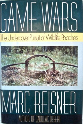 Game Wars - The Undercover Pursuit Of Wildlife Poachers (0888946988) by Reisner, Marc
