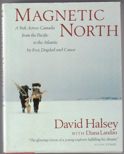 Magnetic North: A Trek Across Canada: David Halsey