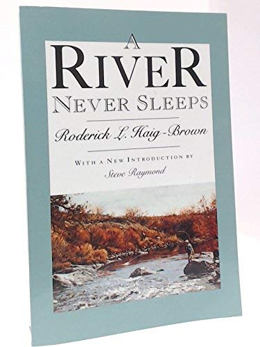 A River Never Sleeps: Haig-Brown, Roderick L.