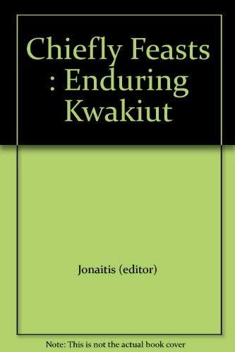 Chiefly Feasts : Enduring Kwakiut: Aldona--Editor; Essays by