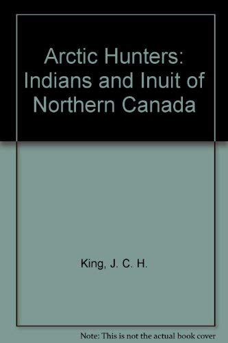 9780888948342: Arctic Hunters: Indians and Inuit of Northern Canada