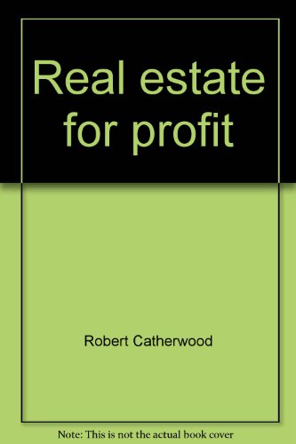 Real Estate for Profit: Catherwood, Robert H.