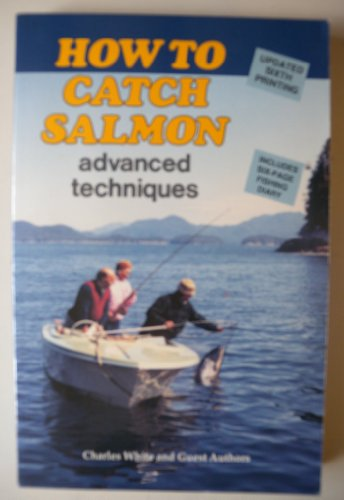 How to Catch Salmon: Advanced Techniques: Charles White