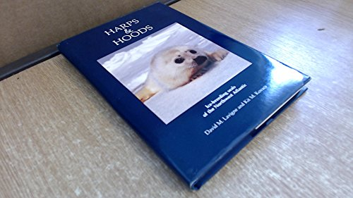 Harps & Hoods: Ice-Breeding Seals of the: David M. Lavigne,