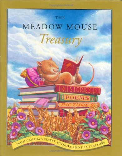 9780888992499: The Meadow Mouse Treasury: Stories, Poems, Pictures from Canada's Finest Authors and Illustrators