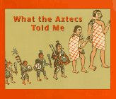 What the Aztecs Told Me: Libura, Krystyna, Burr,