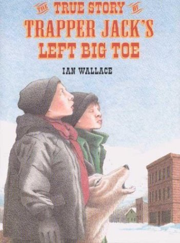 The True Story of Trapper Jack's Left Big Toe: Ian Wallace