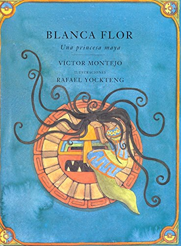 Blanca Flor: Una princessa Maya, Spanish-Language Edition (Libro Tigrillo) (Spanish Edition) (0888996004) by Victor Montejo