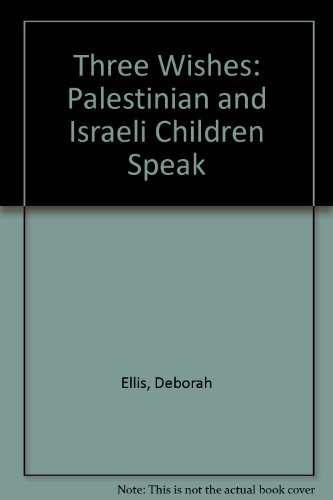 9780888996084: Title: Three Wishes Palestinian and Israeli Children Spea
