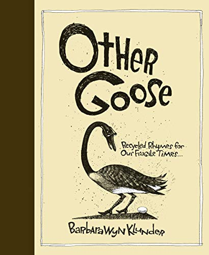 9780888998293: Other Goose: Recycled Rhymes for Our Fragile Times