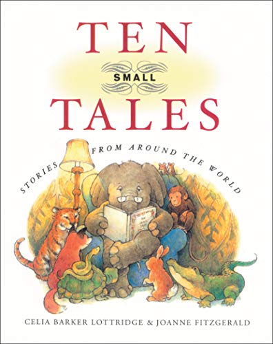 Ten Small Tales: Stories from Around the: Lottridge, Celia Barker