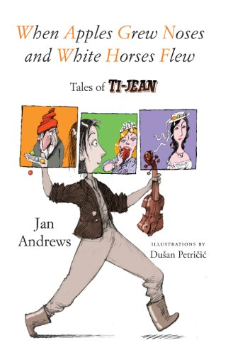 When Apples Grew Noses and White Horses Flew: Tales of Ti-Jean: Andrews, Jan
