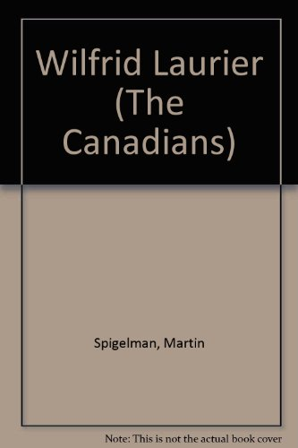Wilfrid Laurier (The Canadians): Spigelman, Martin S