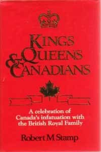 Kings, Queens and Canadians: Celebration of Canada's: Stamp, Robert M.