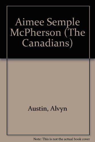 Aimee Semple McPherson (The Canadians): Austin, Alvyn