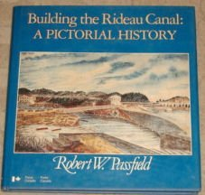 Building the Rideau Canal: A Pictorial History: Passfield, Robert W.
