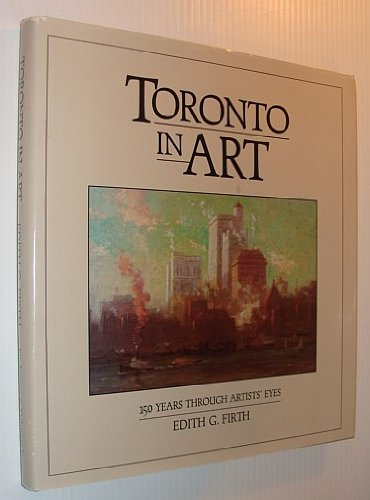 Toronto in art: 150 years through artists' eyes: Firth, Edith G