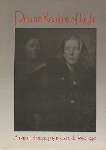 Private Realms of Light: Amateur Photography in Canada 1839-1940 (Hardback)