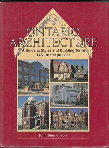 9780889028722: Ontario architecture: A guide to styles and building terms, 1784 to the present