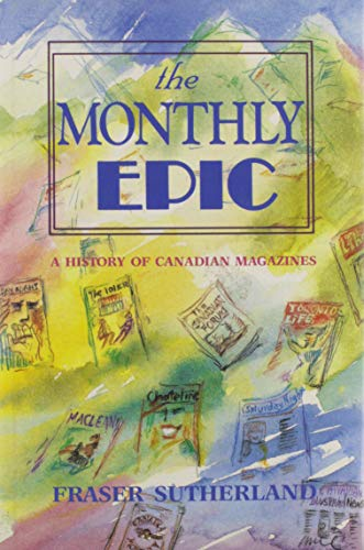 9780889028975: The Monthly Epic(A History of Canadian Magazines)