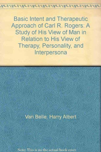 Basic Intent and Therapeutic Approach of Carl R. Rogers: A Study of His View of Man in Relation to ...