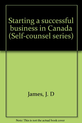 Starting a successful business in Canada (Self-counsel: J. D James