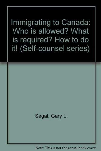 9780889080621: Immigrating to Canada: Who is allowed? What is required? How to do it! (Self-counsel series)