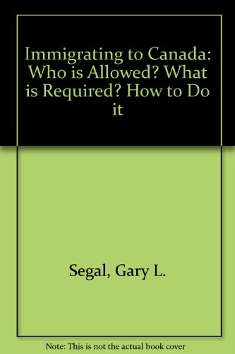 9780889086265: Immigrating to Canada: Who is allowed?, what is required?, how to do it! (Self-counsel series)