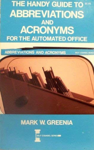 The Handy Guide to Abbreviations and Acronyms for the Automated Office (Self Counsel Series): ...