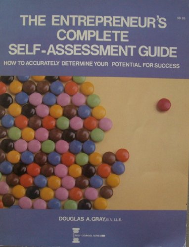 The Entrepreneur's Complete Self Assessment Guide: How to Accurately Determine Your Potential ...