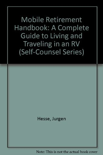 Mobile Retirement Handbook: A Complete Guide to Living and Traveling in an RV (Self-Counsel Series)
