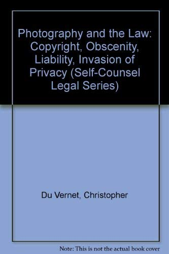 9780889086661: Photography and the Law: Copyright, Obscenity, Liability, Invasion of Privacy (Self-Counsel Legal Series)