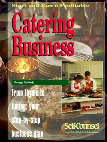 Start and Run a Profitable Catering Business: From Thyme to Timing Your Step-By-Step Business Plan