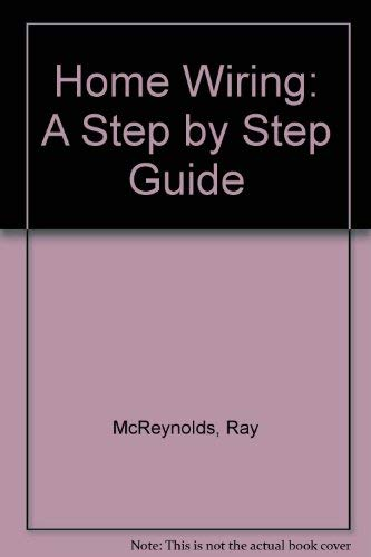 Home Wiring: A Step by Step Guide: McReynolds, Ray