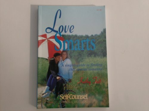 Love Smarts: A Singles Guide to Finding That Special Someone (Self-Counsel Psychology Series)