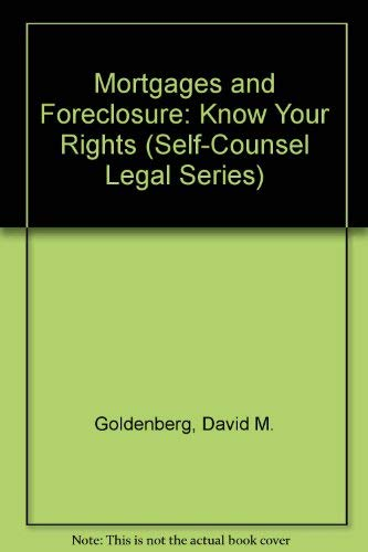 Mortgages and Foreclosure: Know Your Rights (Self-Counsel Legal Series): Goldenberg, David M.