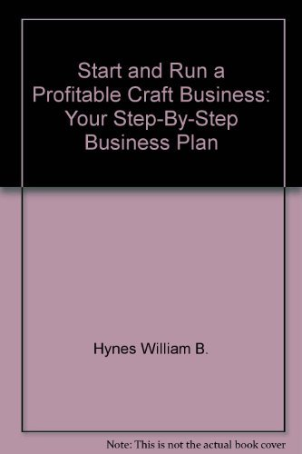 Start and Run a Profitable Craft Business : Your Step-by-Step Business Plan
