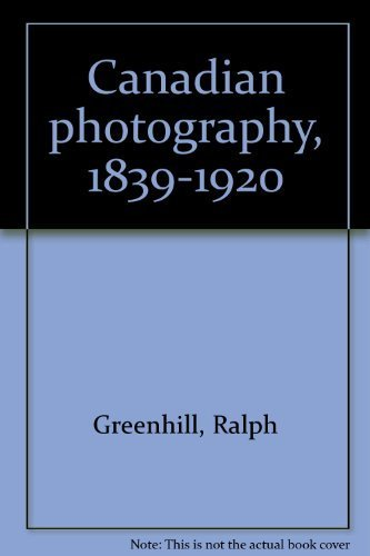 9780889101340: Canadian photography, 1839-1920