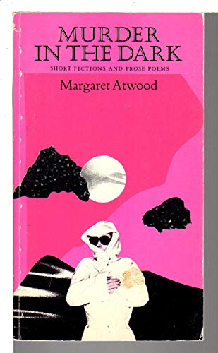 Murder in the Dark : Short Fictions: Atwood, Margaret