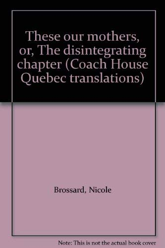 9780889102606: These our mothers, or, The disintegrating chapter (Coach House Quebec translations)