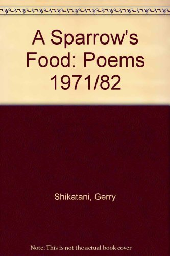 A Sparrow's Food : Poems 1971 - 1982: Shikatani, Gerry ( Drawings by Rosalind Goss )