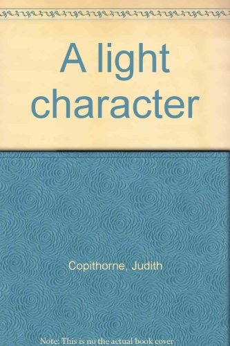 A Light Character: Copithorne, Judith