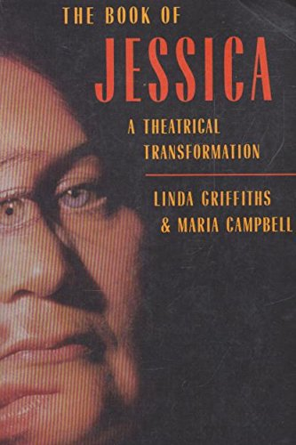 The Book of Jessica: A Theatrical Transformation: Griffiths, Linda; Campbell, Maria