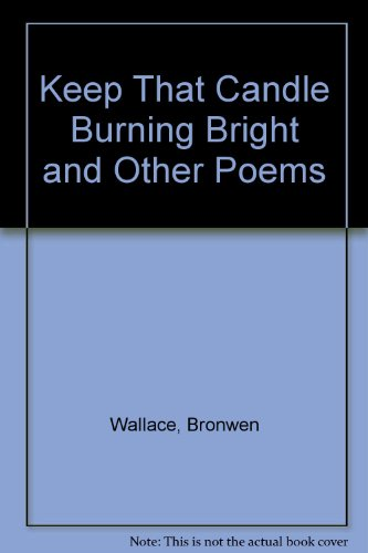 Keep That Candle Burning Bright and Other: Wallace, Bronwen