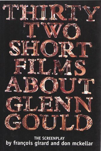 Thirty-two short films about Glenn Gould.: Girard, François & Don McKellar.
