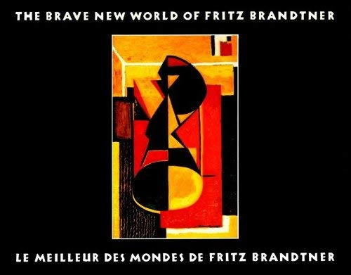 9780889110250: The brave new world of Fritz Brandtner =: Le meilleur des mondes de Fritz Brandtner