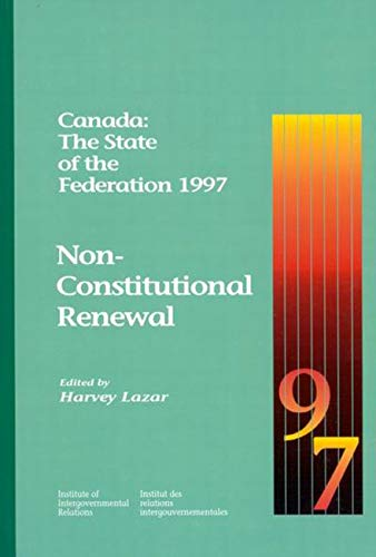Canada: The State of the Federation 1997 - Non-Constitutional Renewal: Lazar, Harvey