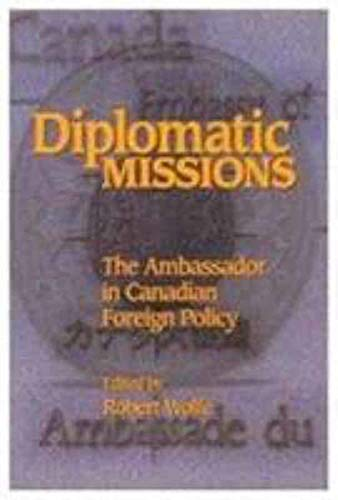Diplomatic Missions : The Ambassador in Canadian Foreign Policy