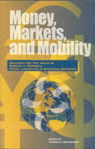 Money, Markets, and Mobility: Celebrating the Ideas and Influence of 1999 Nobel Laureate Robert A. ...